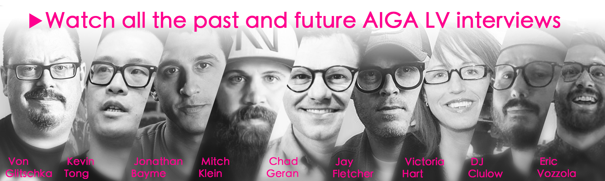 Watch all past and future AIGA Las Vegas Interviews